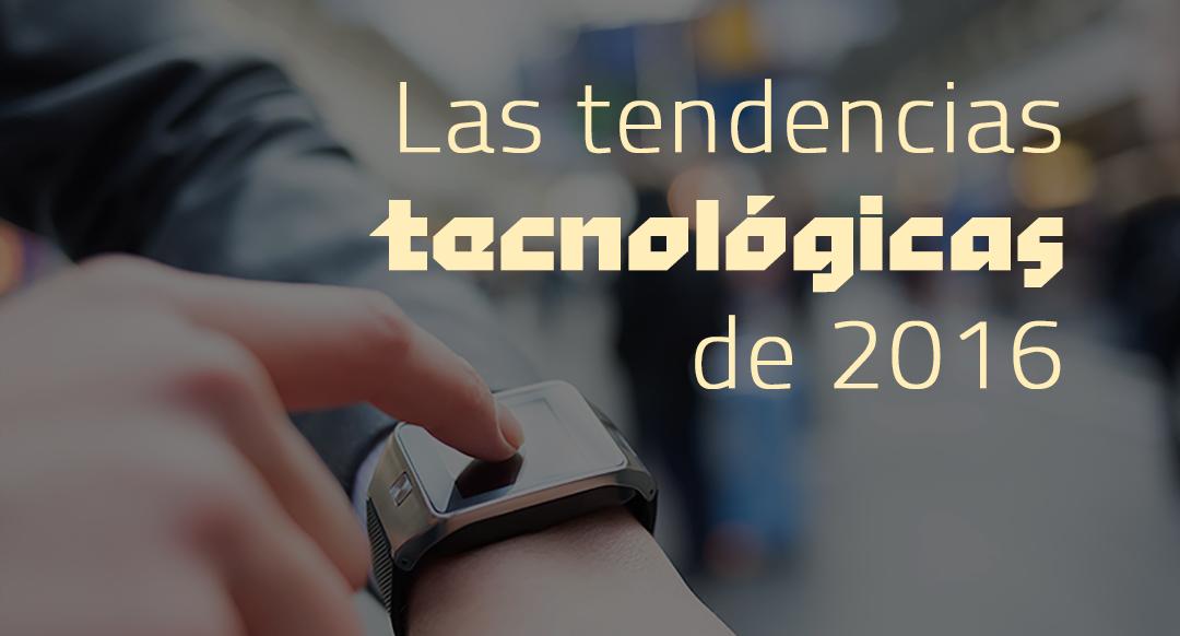 Las tendencias tecnológicas de 2016