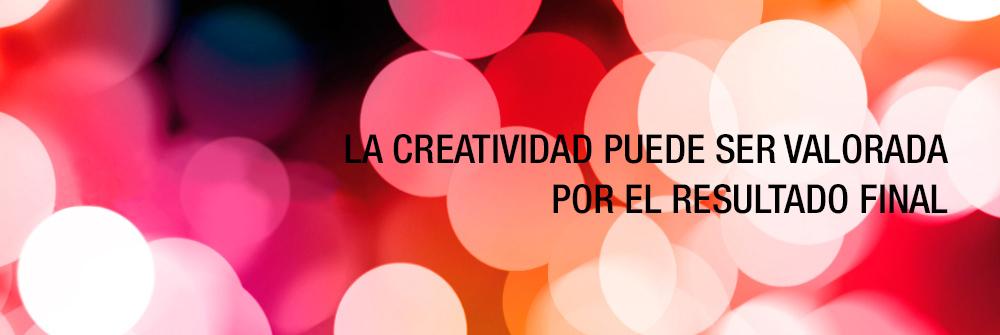 La creatividad puede ser valorada por el resultado final.