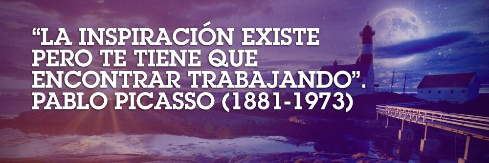 «La inspiración existe pero te tiene que encontrar trabajando». Pablo Picasso (1881-1973)